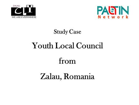 N e t w o r k Study Case Youth Local Council from Zalau, Romania WE ARE EVERYWHERE ZALAU.