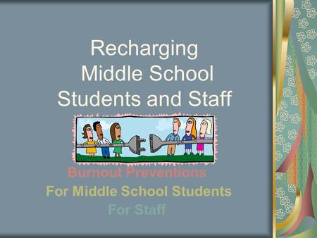 Recharging Middle School Students and Staff Burnout Preventions For Middle School Students For Staff.
