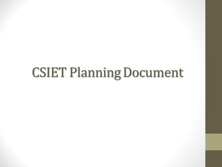 CSIET Planning Document. Strategic Plan July 2009 – June 30, 2012 As CSIET enters its 25th anniversary year, it is evident that international youth exchange.