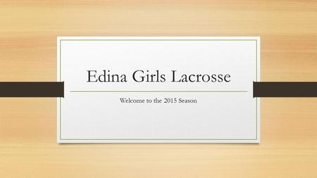 Edina Girls Lacrosse Welcome to the 2015 Season. 2015 Coaching Staff Head Coach- Makenna Borg
