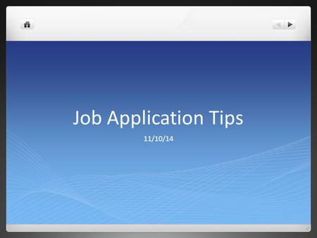 Job Application Tips 11/10/14. Personal Information Current Information Contact information you check regularly NOT Birthday or specific age NOT Social.