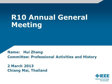 R10 Annual General Meeting Name: Hui Zhang Committee: Professional Activities and History 2 March 2013 Chiang Mai, Thailand.