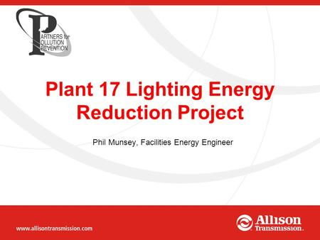 Phil Munsey, Facilities Energy Engineer Plant 17 Lighting Energy Reduction Project.
