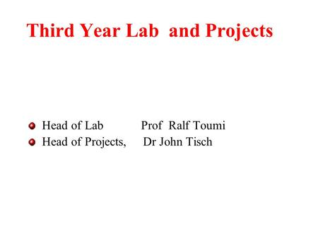 Third Year Lab and Projects Head of Lab Prof Ralf Toumi Head of Projects, Dr John Tisch.