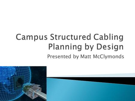 Presented by Matt McClymonds.  Project Essentials ◦ Project Objective  Prepare the campus for a new telephone system ◦ External Conditions  Converged.