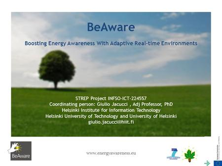 Www.energyawareness.eu1 BeAware Boosting Energy Awareness With Adaptive Real-time Environments STREP Project INFSO-ICT-224557 Coordinating person: Giulio.