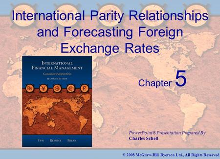 © 2008 McGraw-Hill Ryerson Ltd., All Rights Reserved PowerPoint® Presentation Prepared By Charles Schell International Parity Relationships and Forecasting.