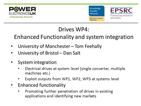 Drives WP4: Enhanced Functionality and system integration University of Manchester – Tom Feehally University of Bristol – Dan Salt System integration Electrical.