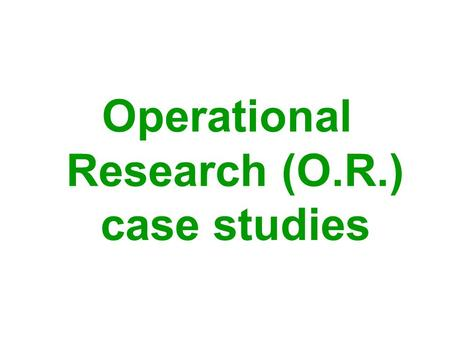 Operational Research (O.R.) case studies. What's the problem? www.LearnAboutOR.com.