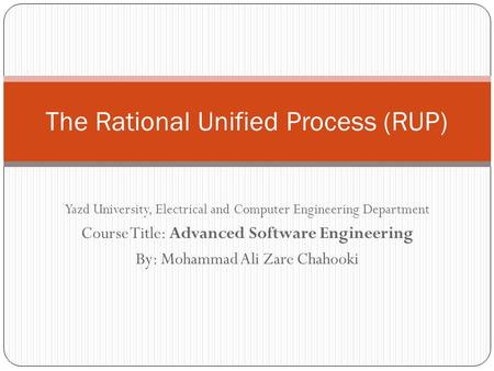 Yazd University, Electrical and Computer Engineering Department Course Title: Advanced Software Engineering By: Mohammad Ali Zare Chahooki The Rational.