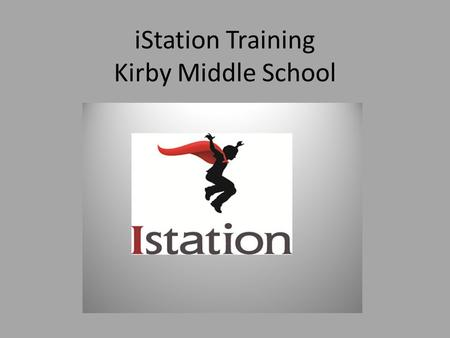 IStation Training Kirby Middle School. Quick Overview What is iStation? – iStation is the new software system purchased by the district that replaces.
