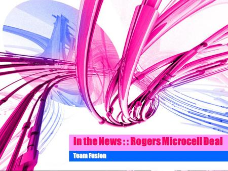 In the News : : Rogers Microcell Deal Team Fusion.