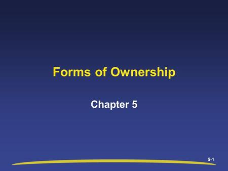 1-15-1 Forms of Ownership Chapter 5. 1-2 Chapter 5 Objectives After studying this chapter, you will be able to: Define sole proprietorship and explain.