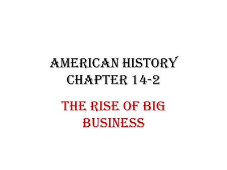 American History Chapter 14-2 The Rise of Big Business.