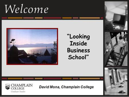 """Looking Inside Business School"" David Mona, Champlain College."