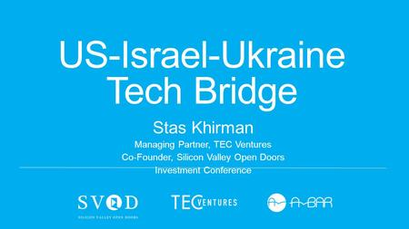 US-Israel-Ukraine Tech Bridge Stas Khirman Managing Partner, TEC Ventures Co-Founder, Silicon Valley Open Doors Investment Conference.