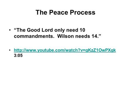"The Peace Process ""The Good Lord only need 10 commandments. Wilson needs 14.""  3:05http://www.youtube.com/watch?v=gKzZ1OwPXgk."