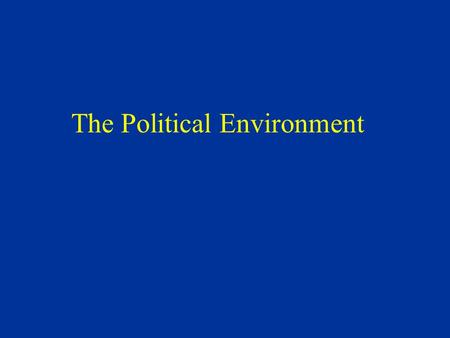 The Political Environment I. Sources of Political Problems 1) Political Sovereignty a) Conflicting laws b) Freedom of contact issues 2) Political Conflict.