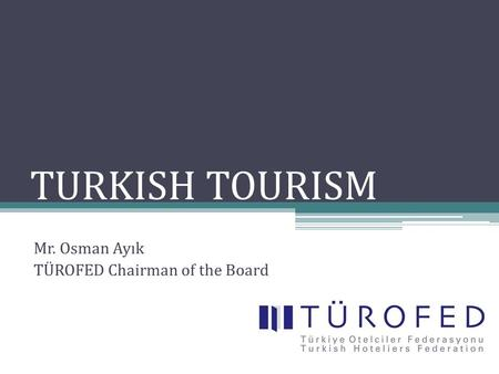 TURKISH TOURISM Mr. Osman Ayık TÜROFED Chairman of the Board.
