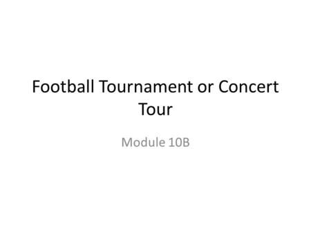 Football Tournament or Concert Tour Module 10B. Starter – Can you name the Capital Cities? Country England Scotland Wales Ireland France Spain Germany.
