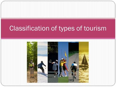 Classification of types of tourism. Recreational Tourism This kind of tourism (to rest) for a number of states is the best known form. Tourists visit.