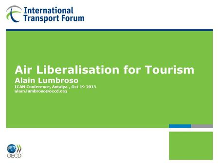 Air Liberalisation for Tourism Alain Lumbroso ICAN Conference, Antalya, Oct 19 2015