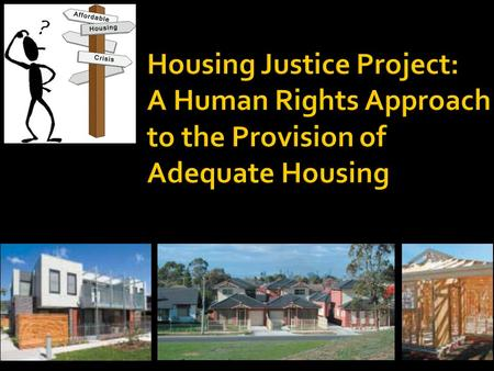 Forums, Lectures, Debates Housing Justice Survey Housing Matters Media Project.