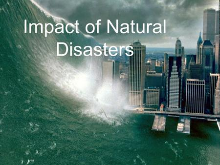 Impact of Natural Disasters. Review - Tectonic plate movement causes: Earthquakes A sudden movement of the earth's crust caused by the release of stress.