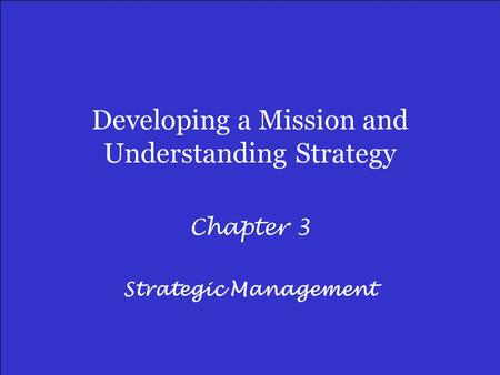 Developing a Mission and Understanding Strategy Chapter 3 Strategic Management.
