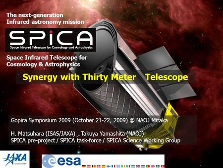 Oct.10, 2007EAMA7 Synergy with Thirty Meter Telescope The next-generation Infrared astronomy mission SPICA Space Infrared Telescope for Cosmology & Astrophysics.
