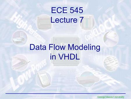 George Mason University Data Flow Modeling in VHDL ECE 545 Lecture 7.