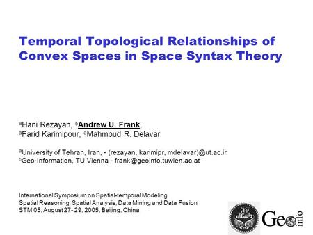 Temporal Topological Relationships of Convex Spaces in Space Syntax Theory a Hani Rezayan, b Andrew U. Frank, a Farid Karimipour, a Mahmoud R. Delavar.