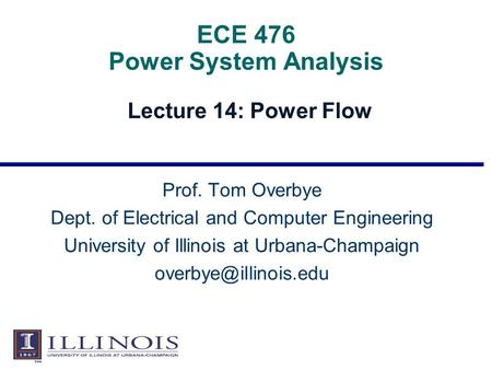 ECE 476 Power System Analysis Lecture 14: Power Flow Prof. Tom Overbye Dept. of Electrical and Computer Engineering University of Illinois at Urbana-Champaign.