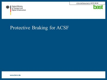 Www.bmvi.de Protective Braking for ACSF Informal Document: ACSF-04-04.