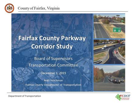 County of Fairfax, Virginia Department of Transportation Fairfax County Parkway Corridor Study Board of Supervisors Transportation Committee December 1,