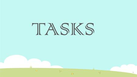TASKS 1. What is a Task? -word problem for which there is no obvious answer -students must create the steps for the solution -causes students to think.