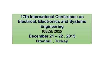 17th International Conference on Electrical, Electronics and Systems Engineering ICEESE 2015 December 21 – 22, 2015 Istanbul, Turkey.