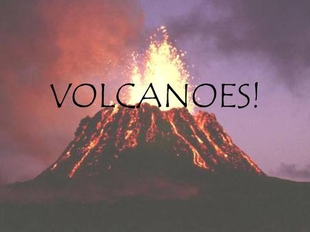 VOLCANOES!. Academic Content Standards Earth and Space Sciences –Benchmark E: Describe the processes that contribute to the continuous changing of Earth's.