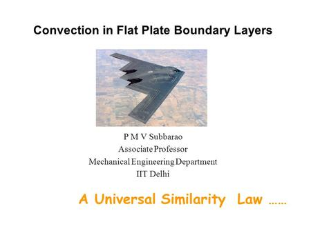 Convection in Flat Plate Boundary Layers P M V Subbarao Associate Professor Mechanical Engineering Department IIT Delhi A Universal Similarity Law ……
