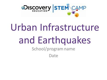 Urban Infrastructure and Earthquakes School/program name Date.