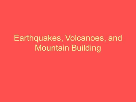 Earthquakes, Volcanoes, and Mountain Building. Tectonic Plate Boundaries Convergent: Tectonic plates collide Divergent: Tectonic plates move away from.