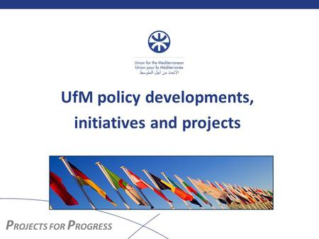 UfM policy developments, initiatives and projects.