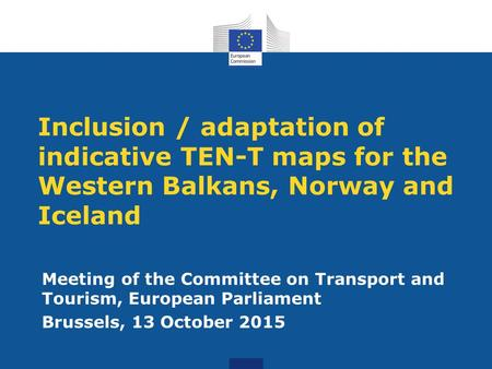 Inclusion / adaptation of indicative TEN-T maps for the Western Balkans, Norway and Iceland Meeting of the Committee on Transport and Tourism, European.