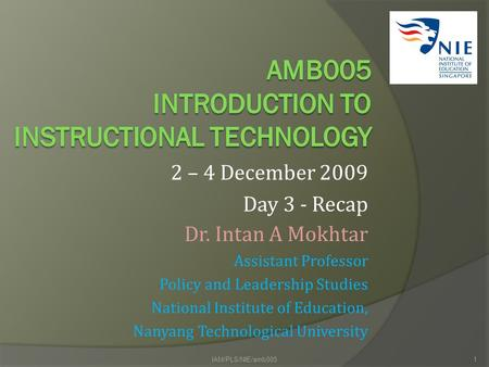 Dr. Intan A Mokhtar Assistant Professor Policy and Leadership Studies National Institute of Education, Nanyang Technological University 2 – 4 December.