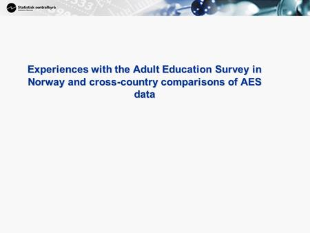 1 Experiences with the Adult Education Survey in Norway and cross-country comparisons of AES data.