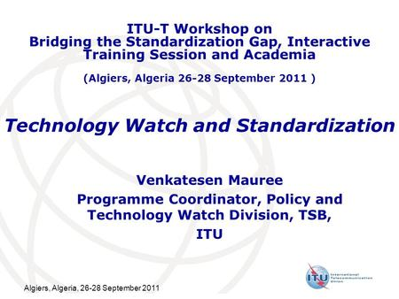 Technology Watch and Standardization Venkatesen Mauree Programme Coordinator, Policy and Technology Watch Division, TSB, ITU ITU-T Workshop on Bridging.