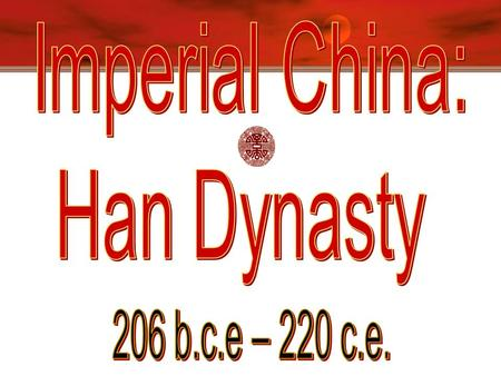"Han Dynasty, 206 B.C.E.-220 C.E.  ""People of the Han""  original Chinese  Paper invented [105 B.C.E.]   Silk Road trade develops; improves life."