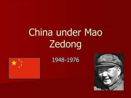 China under Mao Zedong 1948-1976. Challenges and Responses Challenge 1 Poverty, famine, and a low standard of living Policies  Collective farming  Common.
