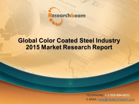 Global Color Coated Steel Industry 2015 Market Research Report TELEPHONE: + 1-503-894-6022