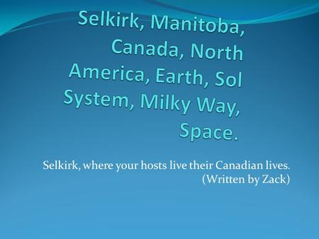 Selkirk, where your hosts live their Canadian lives. (Written by Zack)
